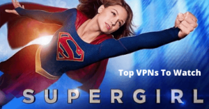 Tips To Watch The Super Girl Series From Your Location