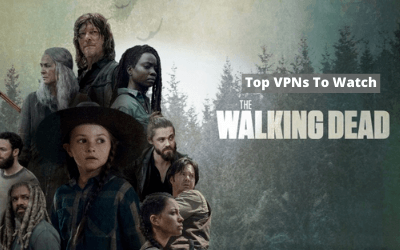 Top VPNs to Watch Walking Dead
