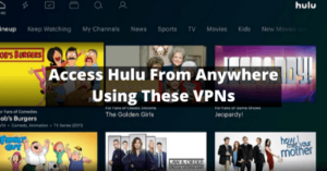 Access Hulu From Anywhere Using These VPNs